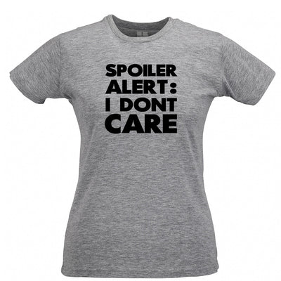 Spoiler Alert Womens T Shirt I Don't Care Slogan