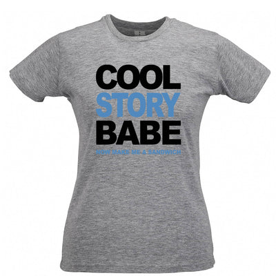 Cool Story Babe Womens T Shirt Now Make Me A Sandwich