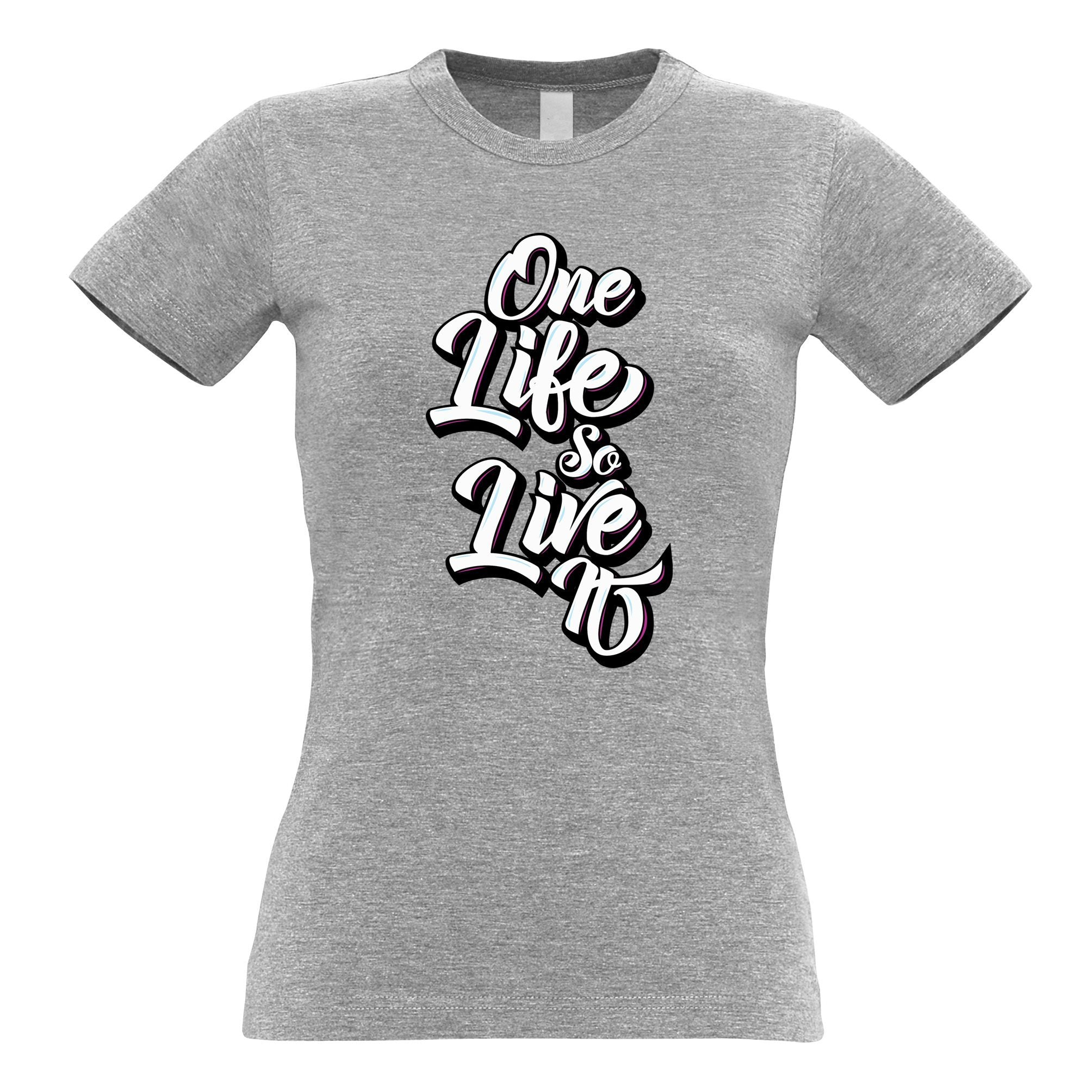 Inspirational Womens TShirt You Have One Life, So Live It