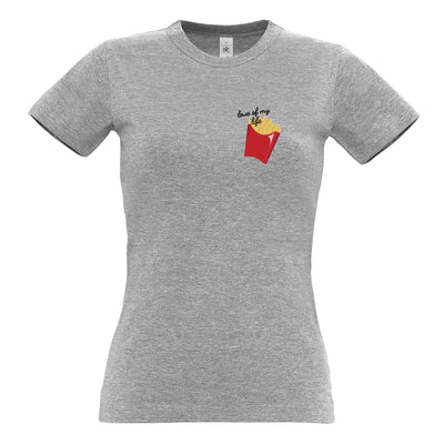 Novelty Food Womens T Shirt Fries, The Love Of My Life Slogan