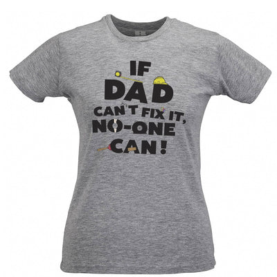 Father's Day Womens T Shirt If Dad Can't Fix It No One Can