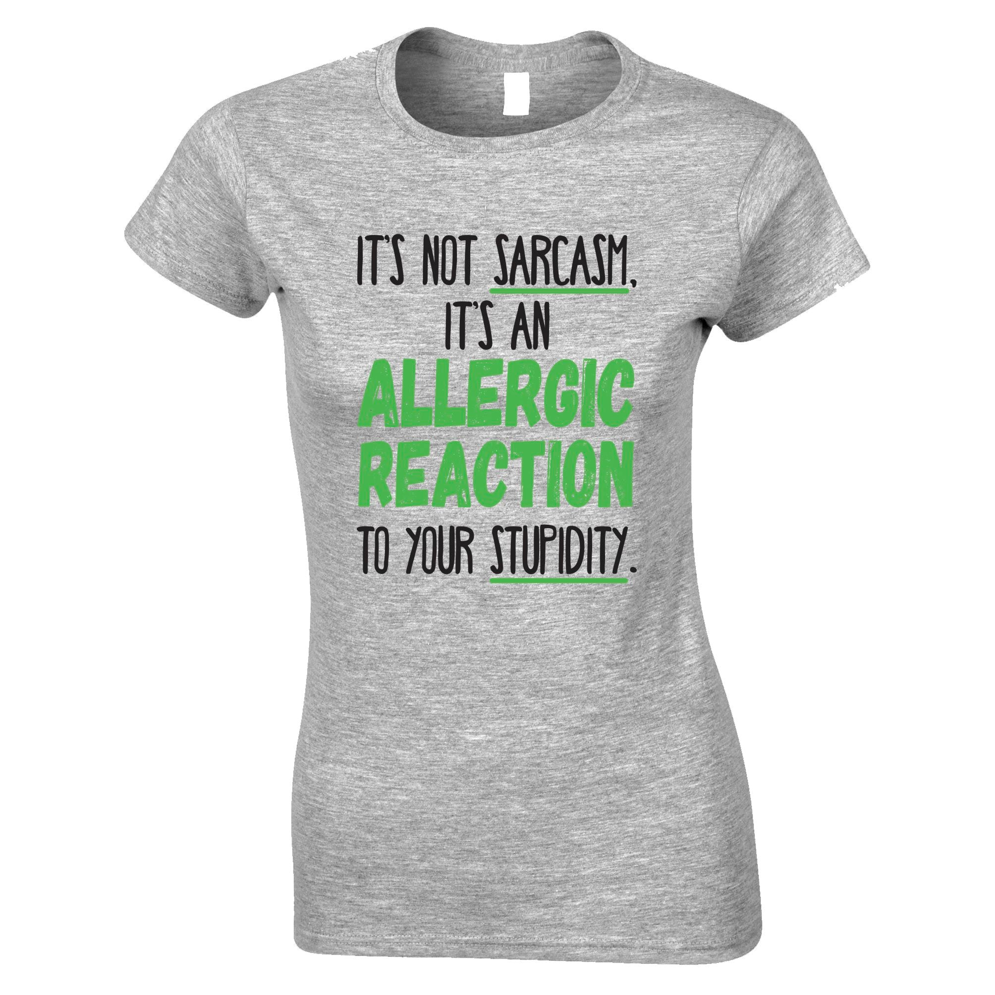 Novelty Womens T Shirt Not Sarcasm Its An Allergic Reaction