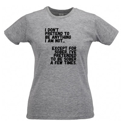 Pub Womens T Shirt Don't Pretend To Be Anything I'm Not Joke