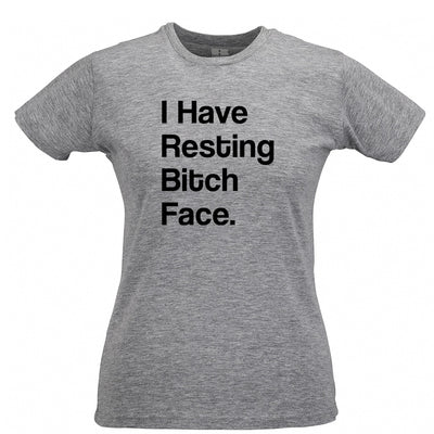 Funny Womens Tee I Have Resting Bitch Face Slogan