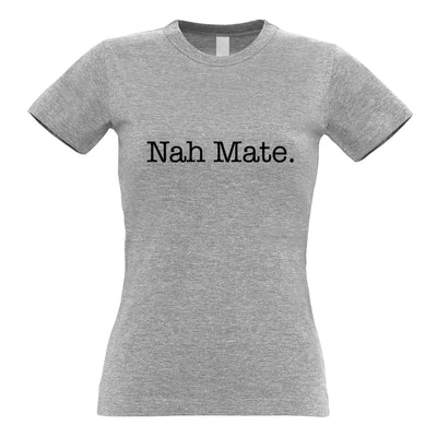 Novelty Sassy Womens TShirt Nah Mate Slogan