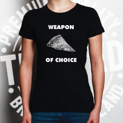 Novelty Food Womens TShirt Weapon of Choice Pizza Slice