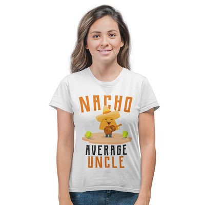 Nacho Average Uncle Funny Womens T Shirt Tee