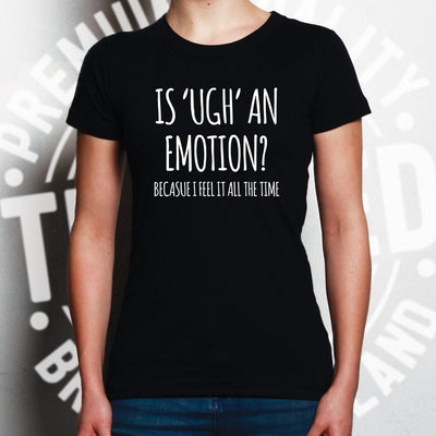 Novelty Slogan Womens TShirt Is Ugh An Emotion Joke