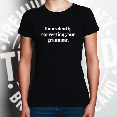 Novelty Womens T Shirt I Am Silently Correcting Your Grammar