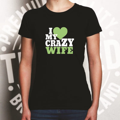 Fun Couples Womens T Shirt I Love My Crazy Wife