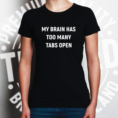 Novelty Nerd Womens T Shirt My Brain Has Too Many Tabs Open
