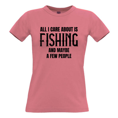 Novelty Womens T Shirt All I Care About Is Fishing