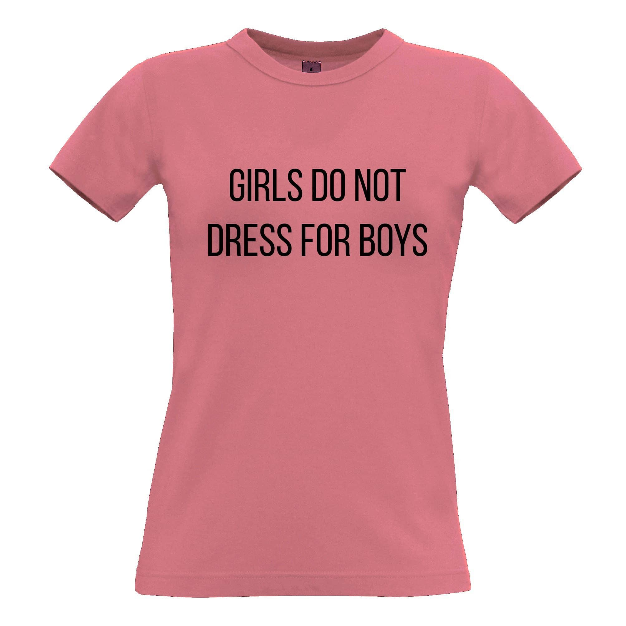 Feminist Womens T Shirt Girls Do Not Dress For Boys Slogan