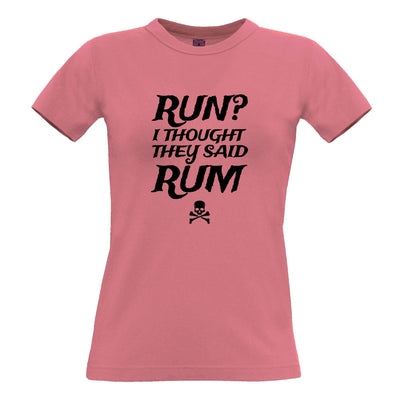 Novelty Womens T Shirt Run? I Thought They Said Rum Slogan