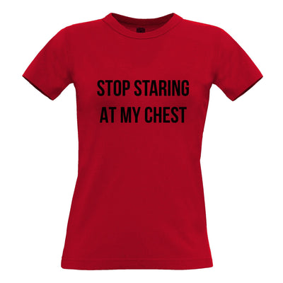 Novelty Womens T Shirt Stop Staring At My Chest Slogan