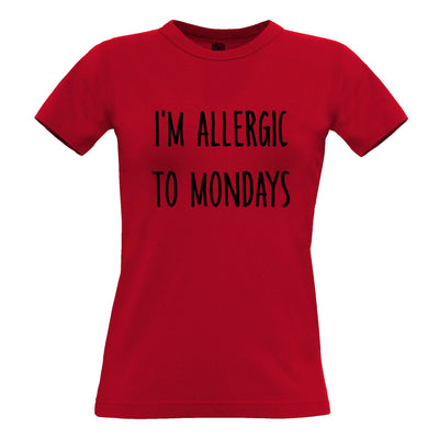 Novelty Womens TShirt I'm Allergic To Mondays Slogan