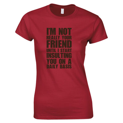 Novelty Womens T Shirt I'm Not Your Friend Until I Insult You