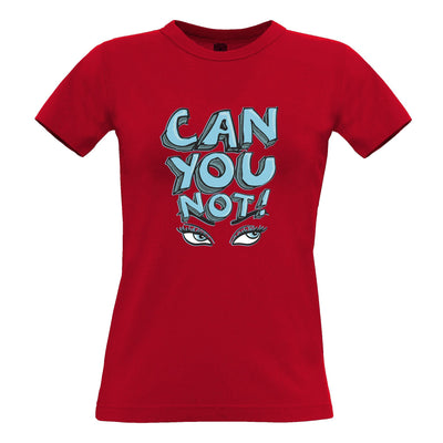Sassy Womens T Shirt Can You Not Slogan With Eyes