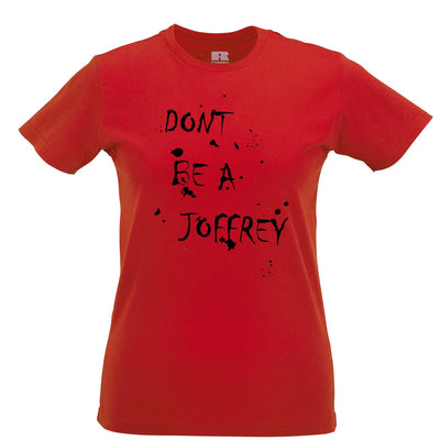 Don't Be a Joffrey Funny Womens Ladies T-Shirt