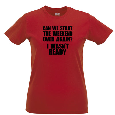Novelty Womens T Shirt Can We Start The Weekend Again