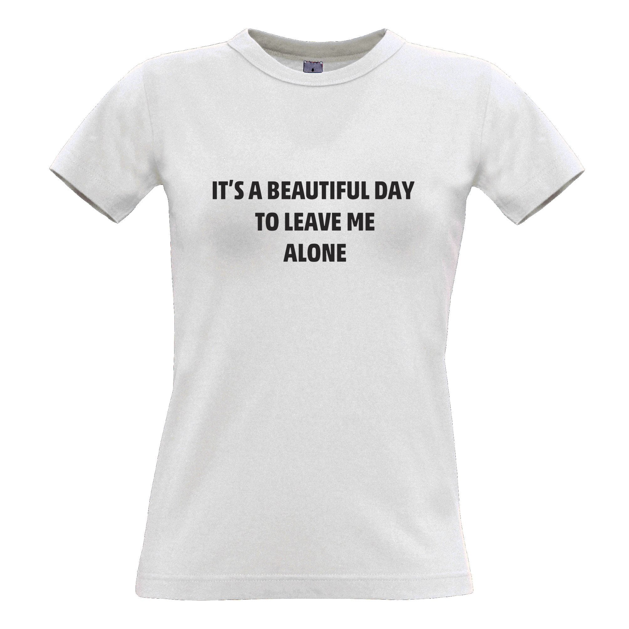 Joke Womens T Shirt It's A Beautiful Day To Leave Me Alone