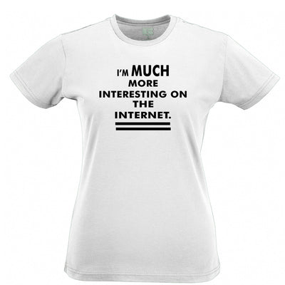 Novelty Womens T Shirt I'm More Interesting On The Internet