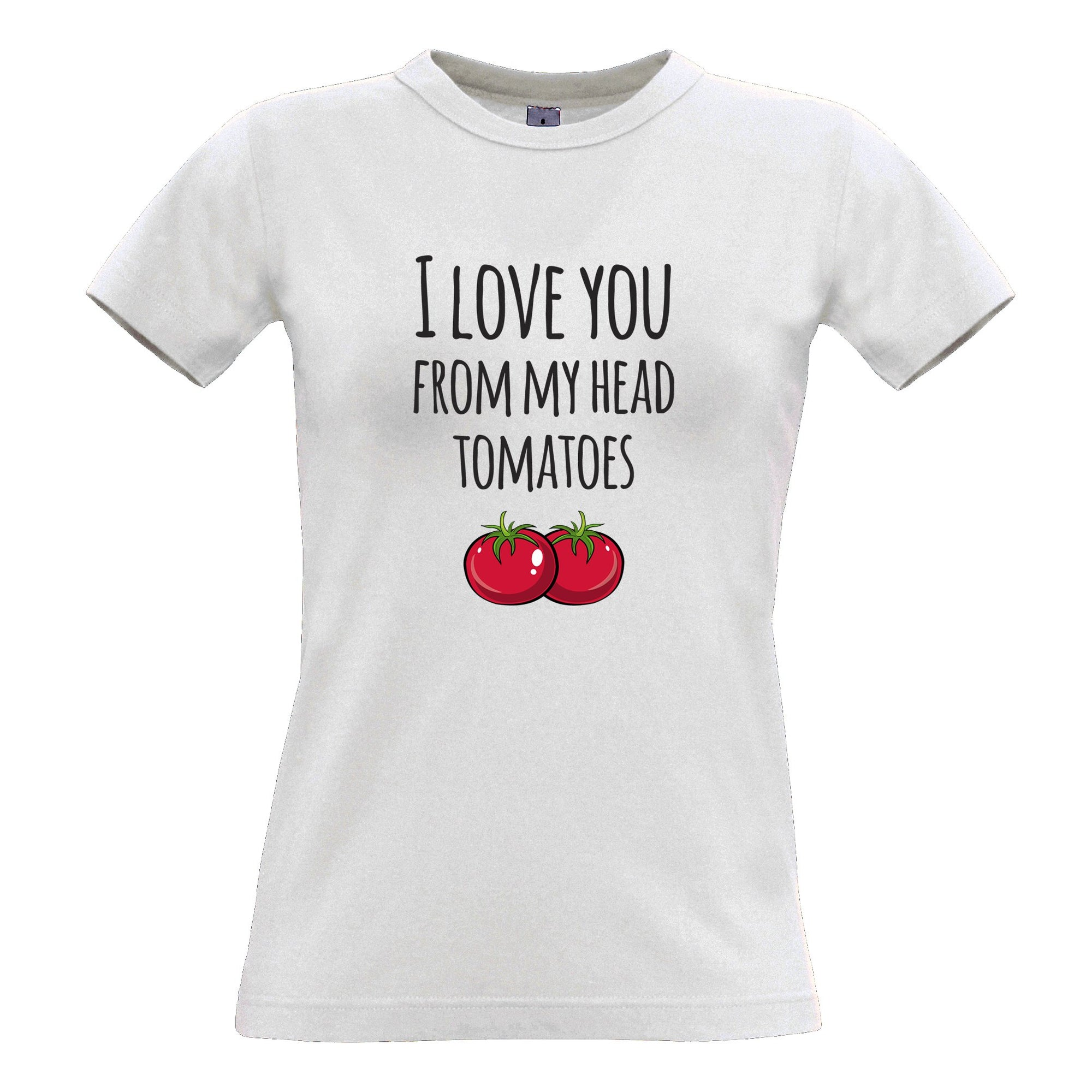 Valentines Pun Womens T Shirt Love You From My Head Tomatoes