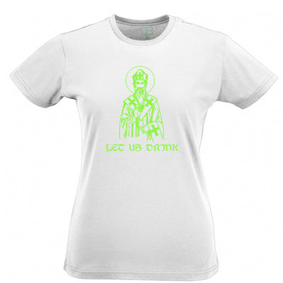 St Patrick's Day Womens T Shirt Let Us Drink Saint Paddy