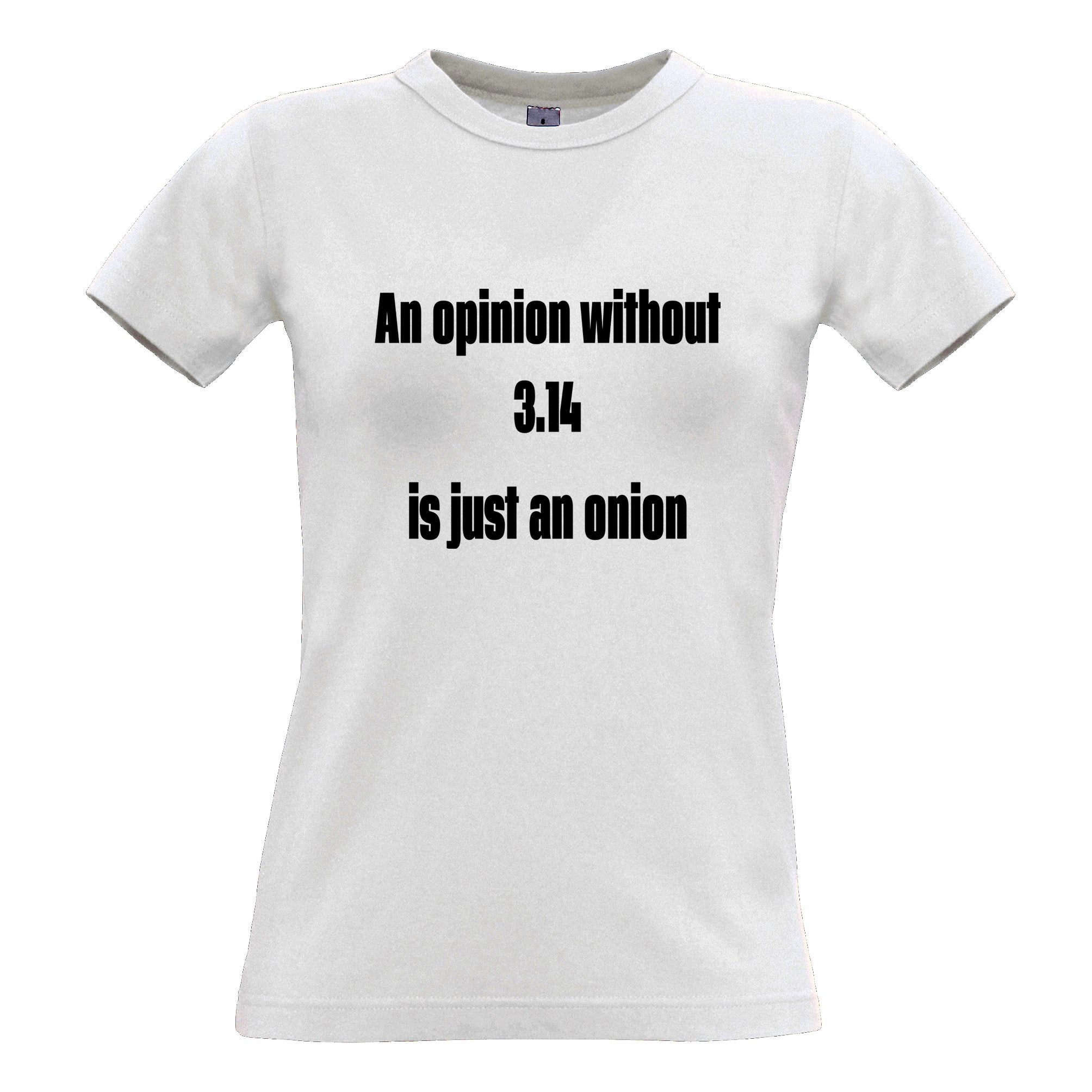 Math Joke Womens T Shirt An Opinion Without Pi Is Just Onion
