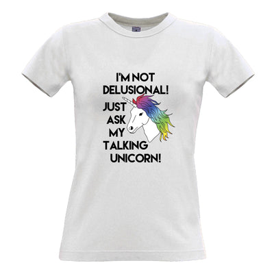 Novelty Womens T Shirt I'm Not Delusional! Ask My Unicorn!