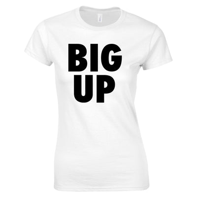 Streetwear Slogan Womens TShirt Big Up Text