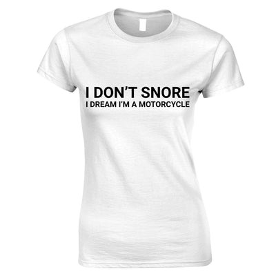 Biking Womens T Shirt I Don't Snore I Dream I'm a Motorcycle Tee