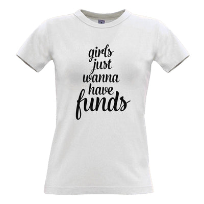 Novelty Womens TShirt Girls Just Wanna Have Funds Pun
