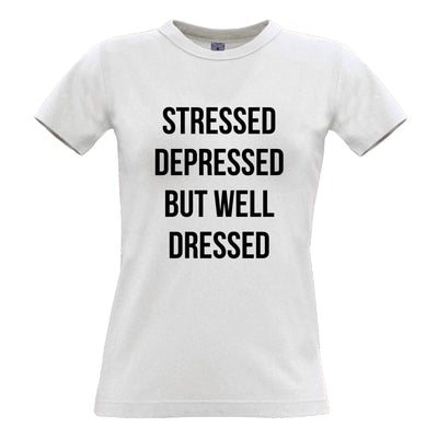 Novelty Womens T Shirt Stressed, Depressed, But Well Dressed