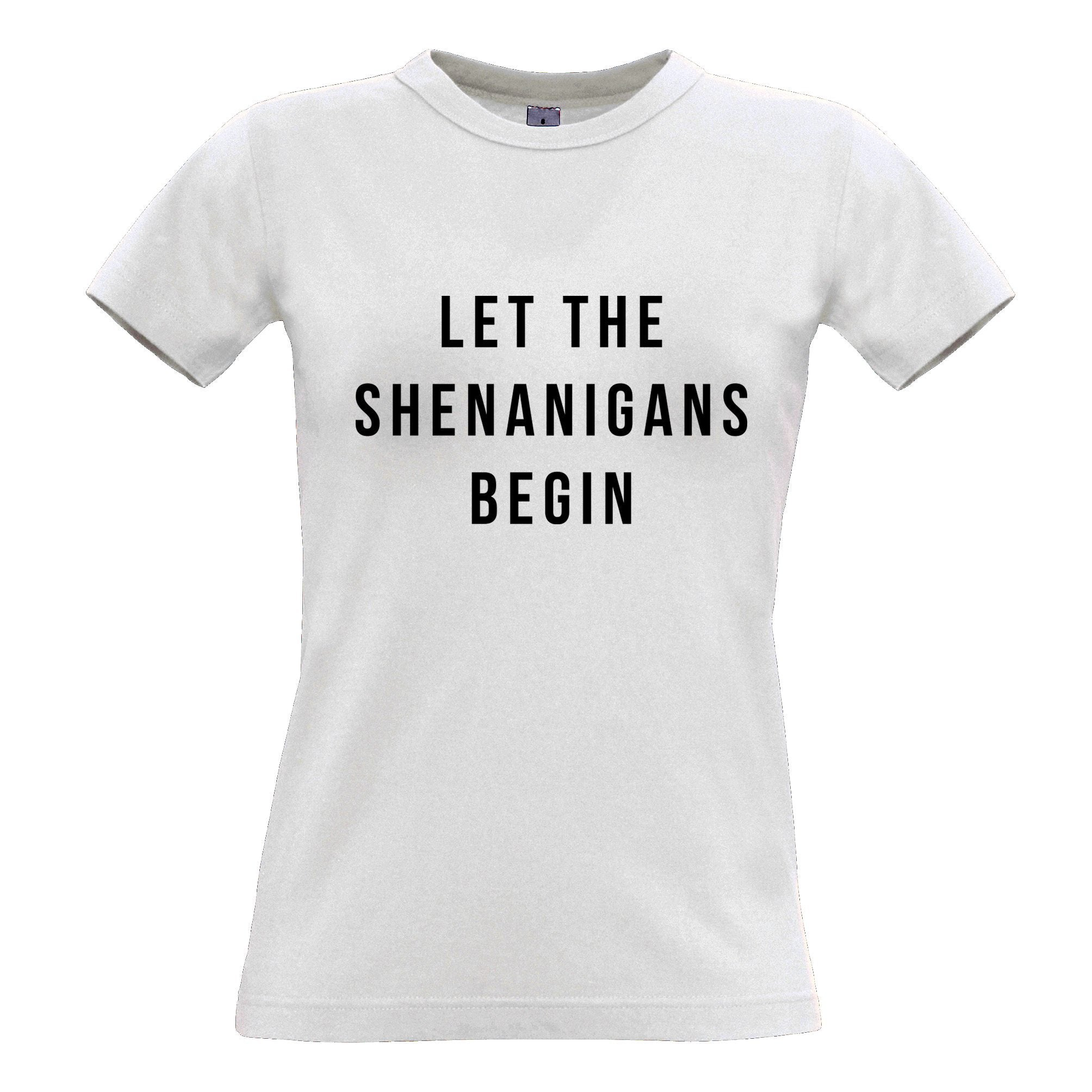 Novelty Womens T Shirt Let The Shenanigans Begin Slogan