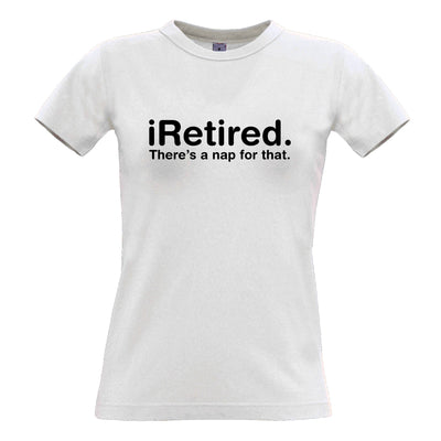 Retirement Womens T Shirt i-Retired, There's A Nap For That Tee