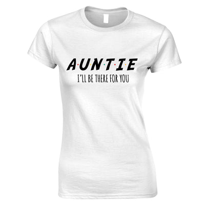 Funny Slogan Womens T Shirt I'll Be There For You AUNTIE Tee