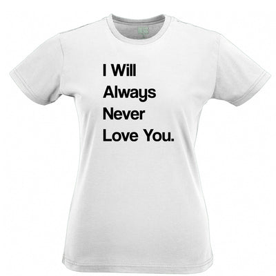 Novelty Womens TShirt I Will Always Never Love You