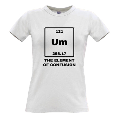 Novelty Science Womens TShirt Um The Element Of Confusion
