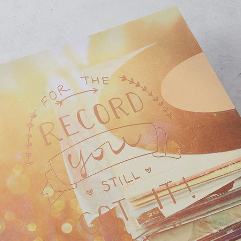 For The Record, You Still Got It, Photographic Card with Rose Gold Foil