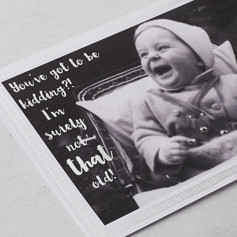 You've Got To Be Kidding?! I'm Surely Not That Old! Photographic Card with Silver Foil