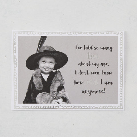 I've Told So Many Lies About My Age, I Don't Even Know How Old I Am Anymore! Photographic card with Silver Foil