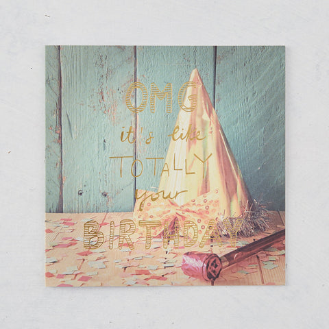 OMG It's Like Totally Your Birthday, Photographic Card with Gold Foil