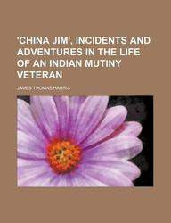 'China Jim' Incidents and Adventures in the Life of an Indian Mutiny Veteran Paper Back-Books-sanapalas