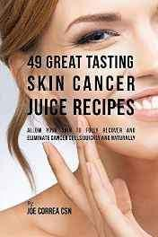 49 great tasting skin cancer juice recip Paperback – Import 20 Oct 2016-Books-sanapalas