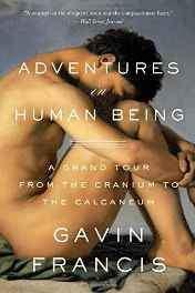 Adventures in Human Being: A Grand Tour from the Cranium to the Calcaneum Paperback – Import 25 Oct 2016-Books-sanapalas