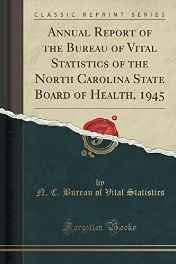 Annual Report of the Bureau of Vital Statistics of the North Carolina State Board of Health 1945 (Classic Reprint) Paperback – Import 31 Oct 2016-Books-sanapalas
