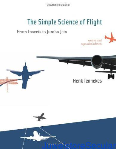 The Simple Science of Flight - From Insects to Jumbo Jets Revised and Expanded Edition sanapalas