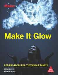 Make: Make It Glow: LED Projects for the Whole Family Paperback – 2016-sanapalas