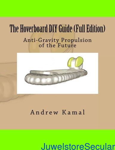 The Hoverboard Diy Guide: Anti-gravity Propulsion of the Future: Full Edition sanapalas